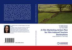 A Film Marketing Action Plan for Film Induced Tourism Destinations kitap kapağı