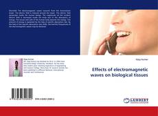 Bookcover of Effects of electromagnetic waves on biological tissues