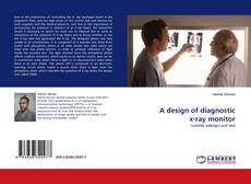 Bookcover of A design of diagnostic x-ray monitor