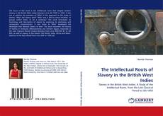 Bookcover of The Intellectual Roots of Slavery in the British West Indies