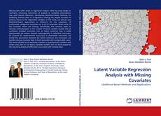 Bookcover of Latent Variable Regression Analysis with Missing Covariates