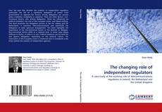 Bookcover of The changing role of independent regulators