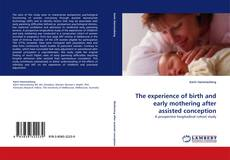 Couverture de The experience of birth and early mothering after assisted conception
