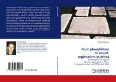 Bookcover of From ploughshare to sword: regionalism in Africa