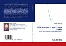 Portada del libro de WHY INDUSTRIAL HEGEMONY SHIFTS