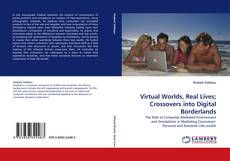 Buchcover von Virtual Worlds, Real Lives; Crossovers into Digital Borderlands