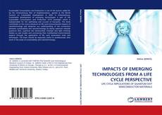 Bookcover of IMPACTS OF EMERGING TECHNOLOGIES FROM A LIFE CYCLE PERSPECTIVE