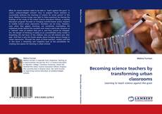 Becoming science teachers by transforming urban classrooms的封面