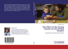 Bookcover of The Effect of the Caring Teacher on the At-Risk Student