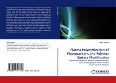 Bookcover of Plasma Polymerization of Fluorocarbons and Polymer Surface Modification