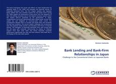 Bookcover of Bank Lending and Bank-Firm Relationships in Japan