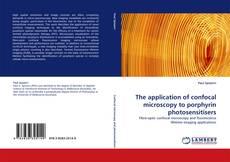 Обложка The application of confocal microscopy to porphyrin photosensitisers