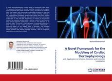 Bookcover of A Novel Framework for the Modeling of Cardiac Electrophysiology