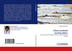 Bookcover of Client centered nursing ethics