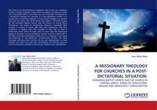 Обложка A MISSIONARY THEOLOGY FOR CHURCHES IN A POST-DICTATORIAL SITUATION: