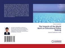 Bookcover of The Impacts of the World Bank on Educational Policy Making