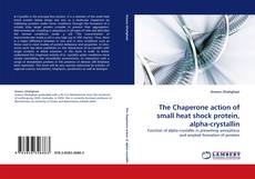 Bookcover of The Chaperone action of small heat shock protein, alpha-crystallin