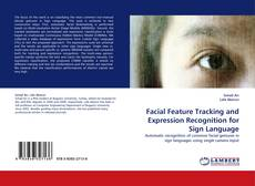 Bookcover of Facial Feature Tracking and Expression Recognition for Sign Language