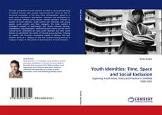 Bookcover of Youth Identities: Time, Space and Social Exclusion