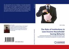 Bookcover of The Role of Institutions In Low-income Households'' Saving Behavior