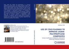 Bookcover of USE OF COLD PLASMAS TO IMPROVE LIGNIN-POLYPROPYLENE COMPOSITES