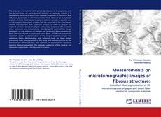 Measurements on microtomographic images of fibrous structures kitap kapağı