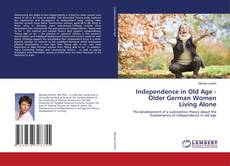 Bookcover of Independence in Old Age - Older German Women Living Alone