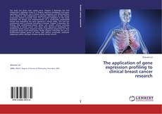 Buchcover von The application of gene expression profiling to clinical breast cancer research