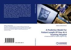Couverture de A Predictive Model For Patient Length Of Stay At A Teaching Hospital