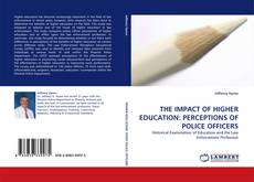 Buchcover von THE IMPACT OF HIGHER EDUCATION: PERCEPTIONS OF POLICE OFFICERS