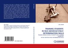 Bookcover of TRAINING STUDENTS  IN SELF-ADVOCACY/SELF-DETERMINATION SKILLS