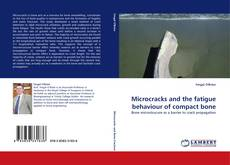 Bookcover of Microcracks and the fatigue behaviour of compact bone