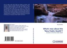 "Buchcover von What''s new about the ""New Public Health""?"