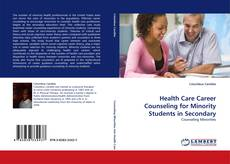 Bookcover of Health Care Career Counseling for Minority Students in Secondary