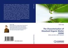 Bookcover of The Characterisation of Dissolved Organic Matter (DOM)