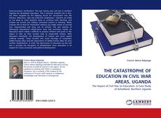 Bookcover of THE CATASTROPHE OF EDUCATION IN CIVIL WAR AREAS, UGANDA