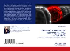 THE ROLE OF PERCEPTUAL RESOURCES IN SKILL ACQUISITION kitap kapağı