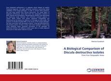 Bookcover of A Biological Comparison of Discula destructiva Isolates