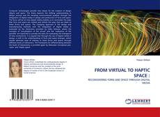 Bookcover of FROM VIRTUAL TO HAPTIC SPACE :