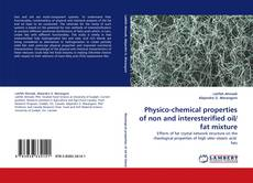Bookcover of Physico-chemical properties of non and interesterified oil/fat mixture
