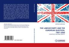 Bookcover of THE LABOUR PARTY AND THE EUROPEAN QUESTION, 1961-2000