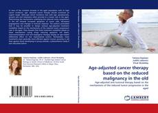 Bookcover of Age-adjusted cancer therapy based on the reduced malignancy in the old
