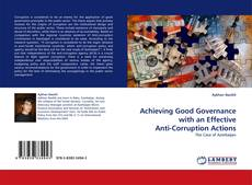 Bookcover of Achieving Good Governance with an Effective Anti-Corruption Actions