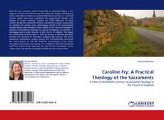Bookcover of Caroline Fry:  A Practical Theology of the Sacraments