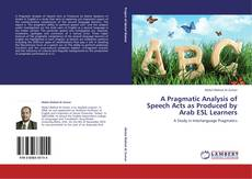 Couverture de A Pragmatic Analysis of Speech Acts as Produced by Arab ESL Learners