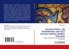 Borítókép a  TEACHER STRESS, JOB PERFORMANCE AND SELF EFFICACY AMONG WOMEN TEACHERS - hoz