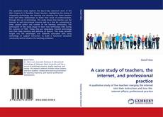 Обложка A case study of teachers, the internet, and professional practice