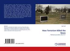 Bookcover of How Terrorism Killed the News