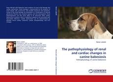 Обложка The pathophysiology of renal and cardiac changes in canine babesiosis
