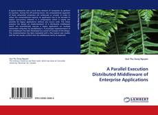 Bookcover of A Parallel Execution Distributed Middleware of Enterprise Applications
